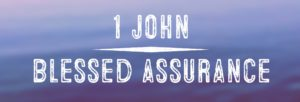 I John, Blessed Assurance, Sermon series, Bible Baptist Church, Ministries